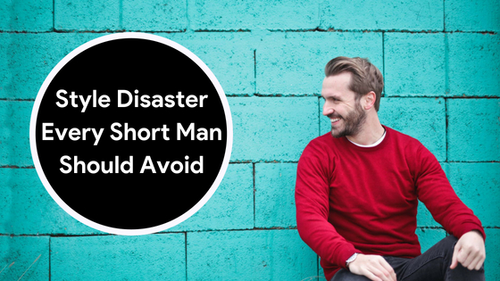 10 Style Disaster Every Short Man Should Avoid